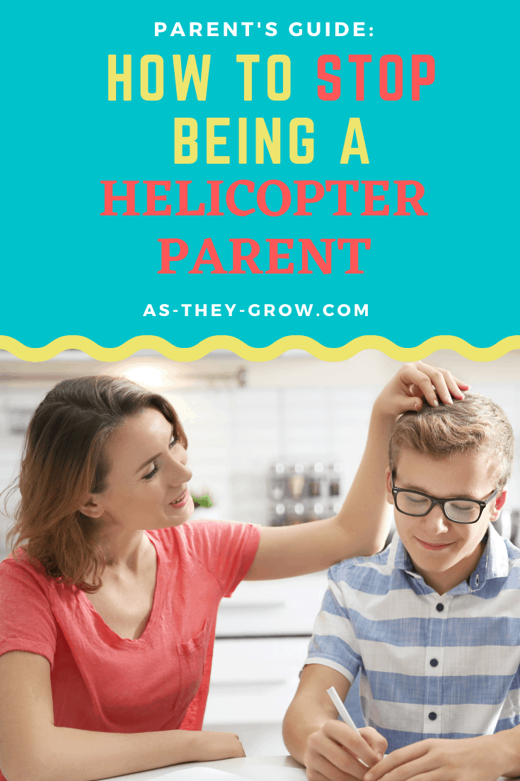 An example of helicopter parenting as a mom strokes her son's head and closely supervises him while he does his homework. Text reads: How to stop being a helicopter parent. As-they-grow.com
