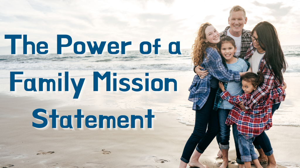 A family on. a beach hugging with text: The power of a family mission statement